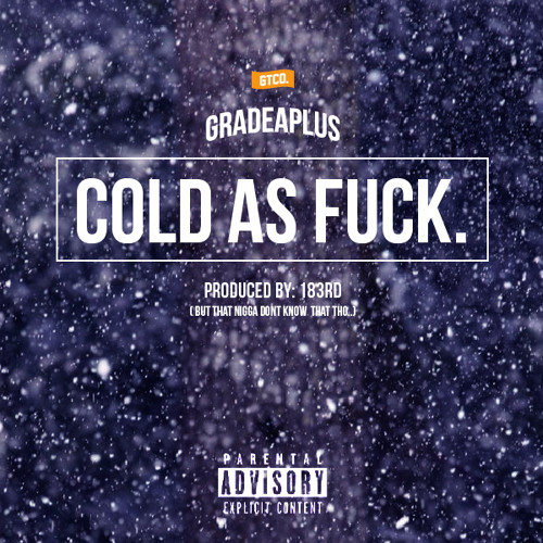 Grade Aplus - Cold As Fuck