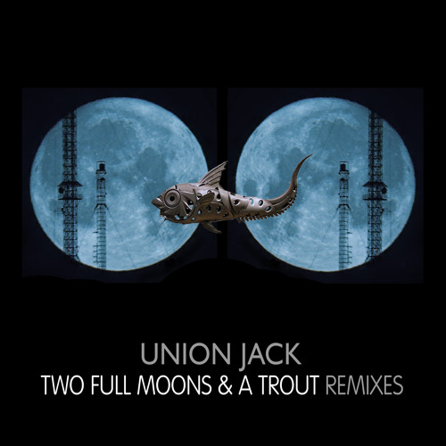 Union Jack - Two Full Moons And A Trout (Freedom Fighters, Domestic & Pixel Remix)  Platipus
