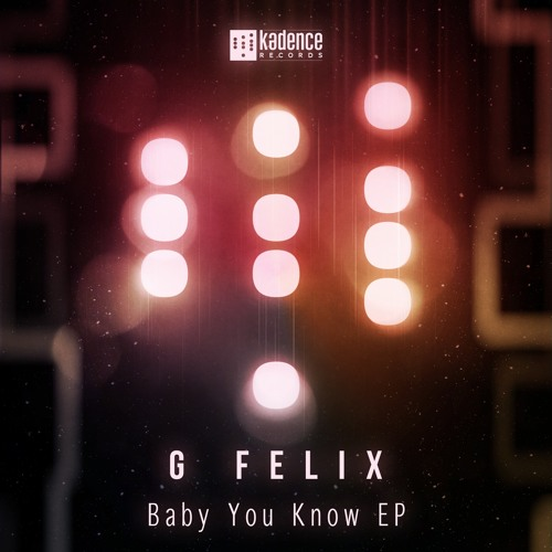 G. Felix - Baby You Know (Original Mix) Out 16th Sept on Kadence Records
