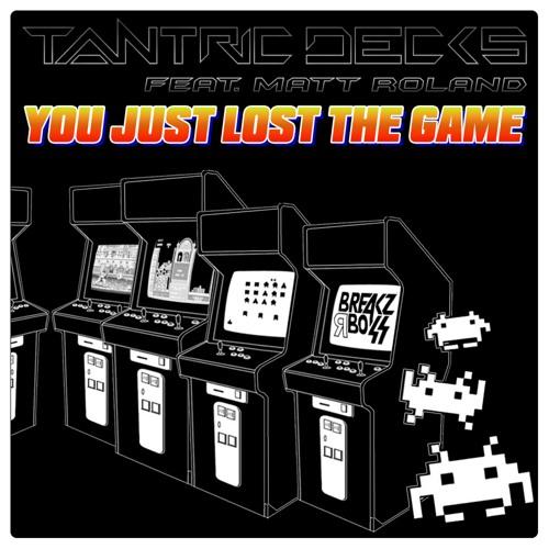 Tantric Decks Ft. Matt Roland - You Just Lost The Game (B-Phreak Remix) - OUT NOW ON BEATPORT / TOP 50 BEATPORT BREAKS CHART