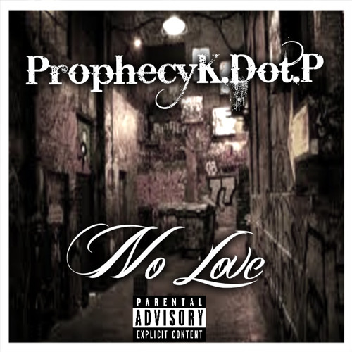 ProphecyK.Dot.P (No Love)
