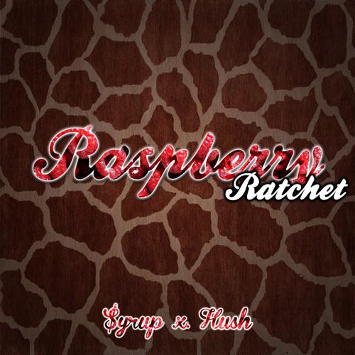 $yrup & Hush - Raspberry Ratchet (Fista Cuffs & FreeFall Remix)