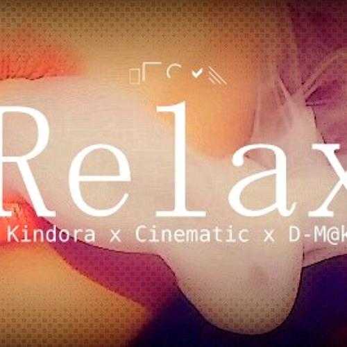 Kindora ft. Cinematic, D-M@K - Relax (Prod By. Melrose Zee)