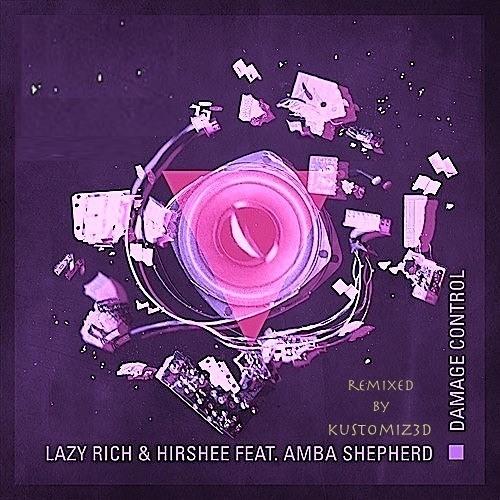 Lazy Rich & Hirshee - Damage Control (feat. Amba Shepherd) Remixed By Kustomiz3d