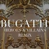 BUGATTI (HEROES X VILLAINS REMIX) - ACE HOOD X FUTURE