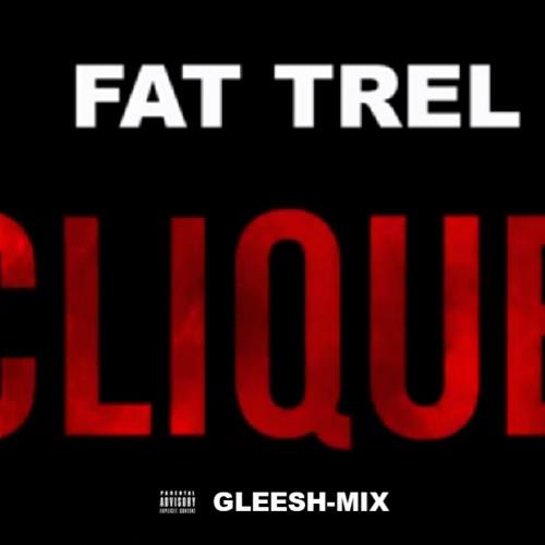 FAT TREL - CLIQUE (GLEESH MIX)