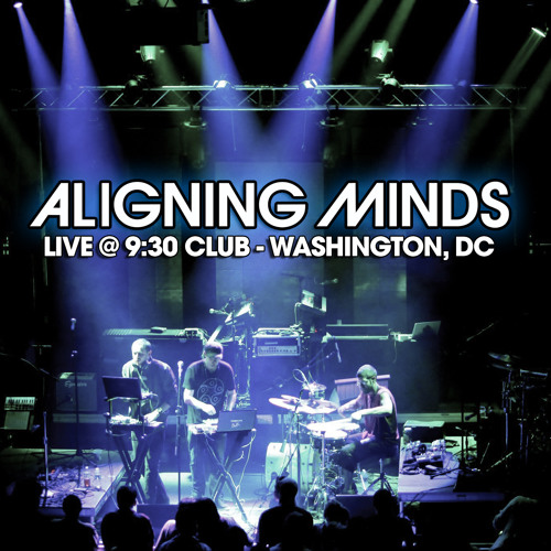 Aligning Minds Live @ 9:30 Club w/Papadosio - Washington, DC - My Heart Is Love Tour - Lost in Sound