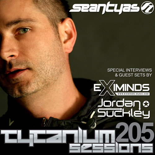 Tytanium Sessions Podcast 205 with guests Eximinds & Jordan Suckley
