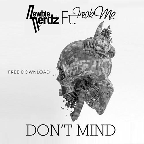 Newbie Nerdz feat FreakMe - Don't Mind [FREE DOWNLOAD SOON!!!]