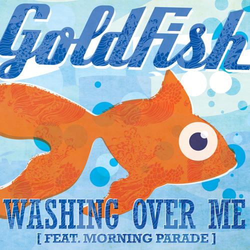 Goldfish - Washing over me (Feat Morning Parade)