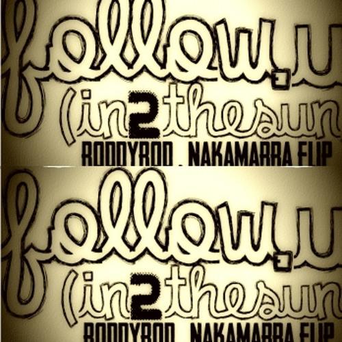 Follow U (In2TheSun) RODDYROD/nakamurra flip