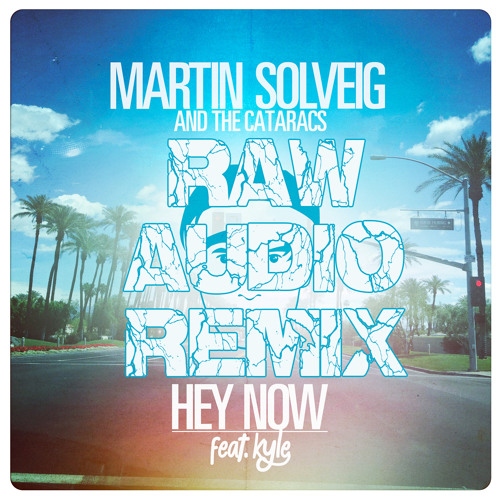 Martin Solveig & The Cataracs - Hey Now feat. Kyle (Raw Audio Remix)