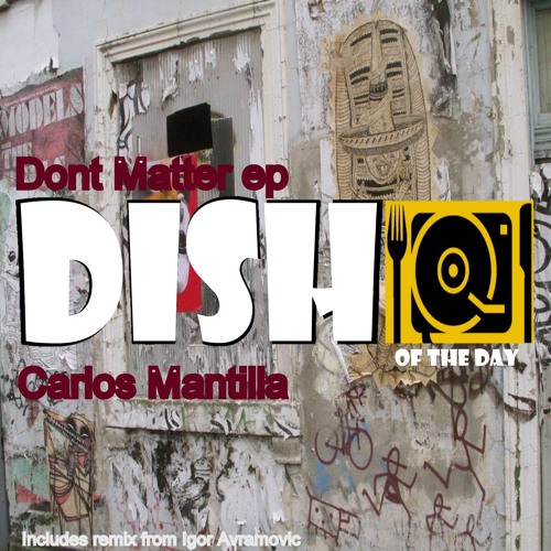Mantilla | Don't Matter | Igor Avramovic Remix | Dish Of The Day Records