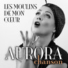 Aurora Chanson - Les Moulins de Mon Cœur (The Windmills of Your Mind)