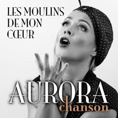 Aurora Chanson - Les Moulins de Mon Cœur (The Windmills of Your Mind)