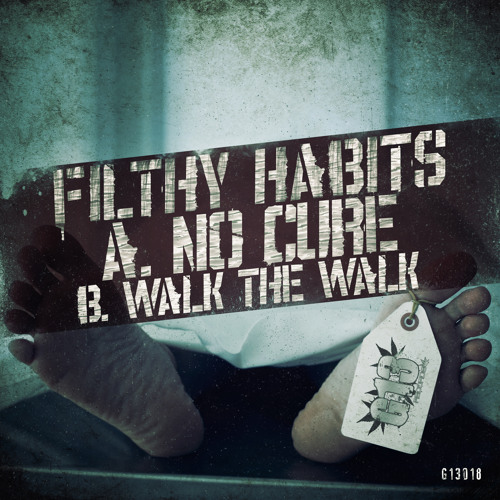 G13018 - A - FILTHY HABITS - A. NO CURE | AA. WALK THE WALK - OUT NOW!!!!