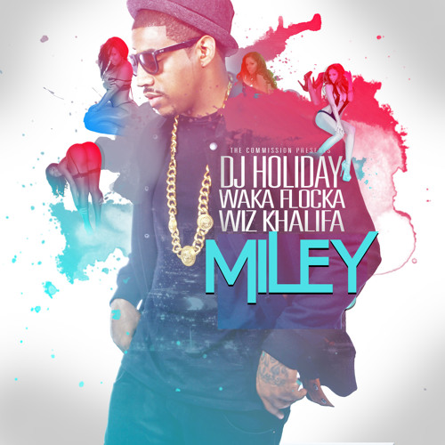 DJ Holiday - Miley ft. Waka Flocka Flame & Wiz Khalifa (Dirty)