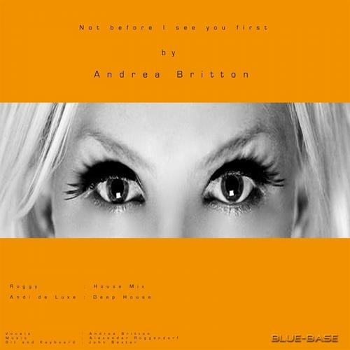 Andrea Britton & Alexander Roggendorf - Not Before I See You First (Andi De Luxe Remix)