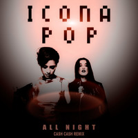 Icona Pop - All Night (Cash Cash Remix)