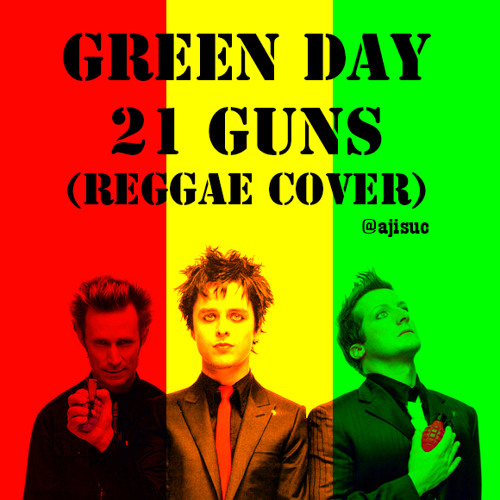 Green Day - 21 Guns [Reggae Version by @ajisuc]