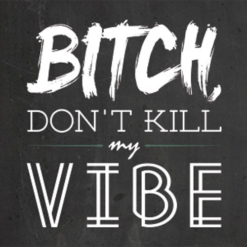 Kendrick Lamar - Bitch Dont Kill My Vibe Remix (DIZ)