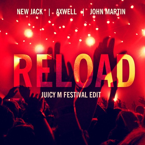New Jack, Axwell, John Martin - Reload (Juicy M Festival Edit)