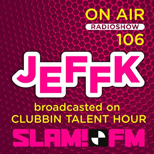 JEFFK - On Air Episode 106 (SlamFM broadcasted on Clubbin)
