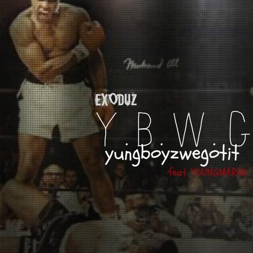 Y.B.W.G (yungboyzwegotit) Ft. Young Markk