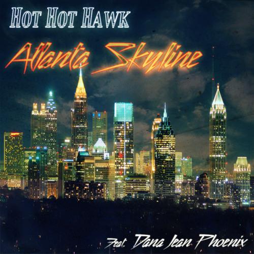 Hot Hot Hawk - Atlanta Skyline (Vocal version) feat. Dana Jean Phoenix