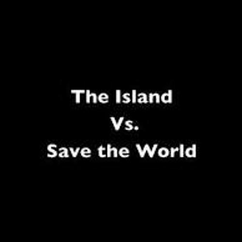 Save The World Vs The Island