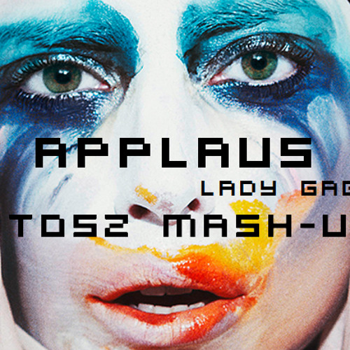 Applause - Lady Gaga ( TosZ Mash-up )