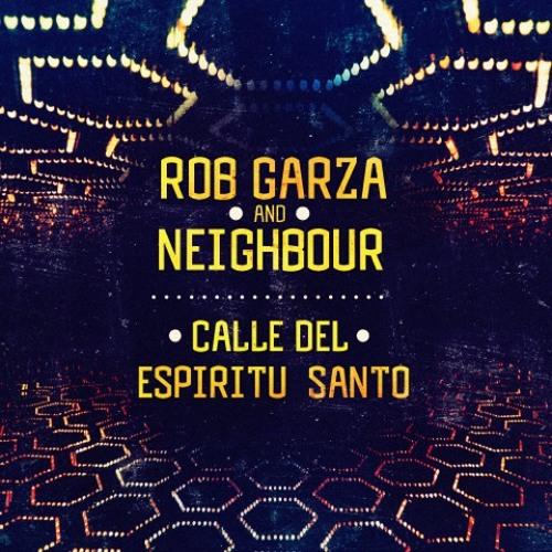 Rob Garza + Neighbour - Calle del Espiritu Santo (Rob Garza's Malasaña Mix)