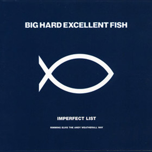 Big Hard Excellent Fish - Imperfect List