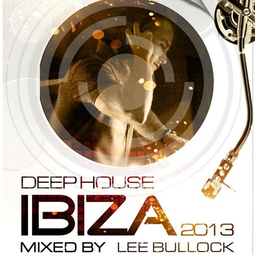 Deephouse Ibiza 2013 Mixed By Lee Bullock