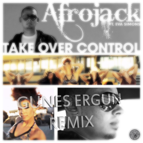 Afrojack Ft. Eva Simons - Take Over Control (Gunes Ergun Remix)