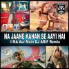 Na Jaane Kaha Se Aayi (I ME Aur main) DJ ARIF Remix
