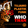 TUJAMO & PLASTIK FUNK VS ACTI - WHOTHAN (RAJ VAN DUTCH MASHUP)*FREE DOWNLOAD*