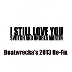 Switch ft. Andrea Martin- I Still love you (Beatwrecka's 2013 Re-Fix) ***Free Download!!***