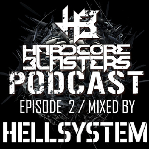 Hardcore Blasters Podcast - Episode 2 (Mixed by Hellsystem)