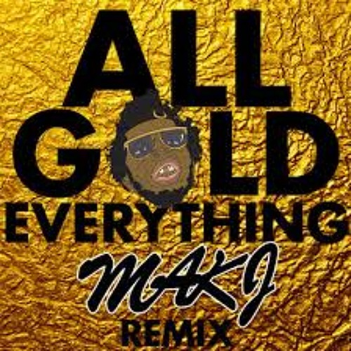 All Gold Everything (MAKJ Remix)