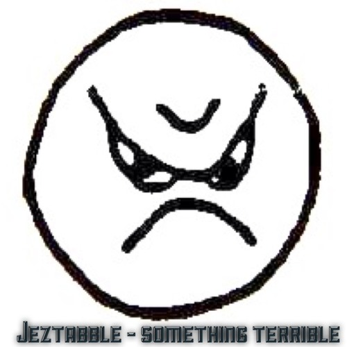 JEZTABBLE - SOMETHING TERRIBLE