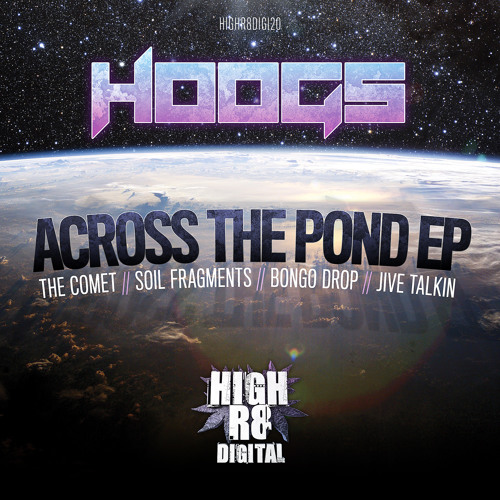 HOOGS - THE COMET - HIGHR8DIGI020A - ACROSS THE POND E.P - OUT NOW !!!!