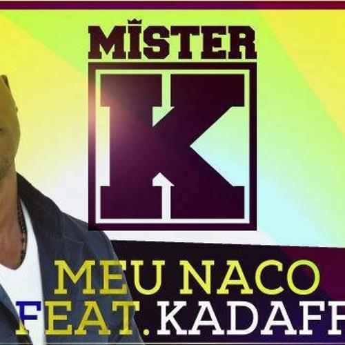 Meu Naco (Mister K feat. Kadaff)