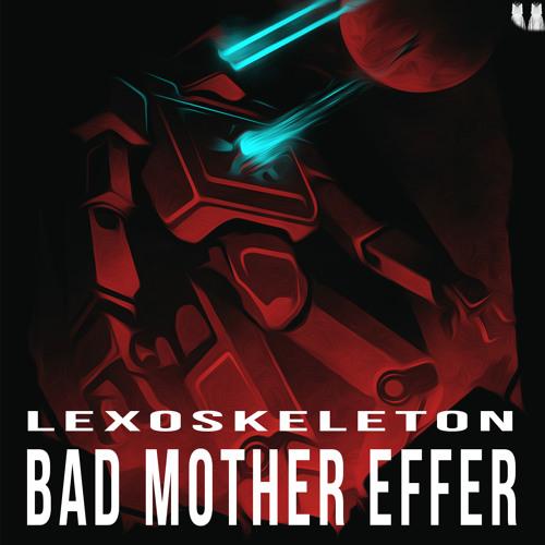 LEXOSKELETON - BAD MOTHER EFFER (ORIGINAL)