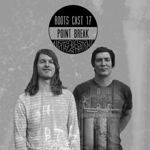 Roots Cast 017: Point Break