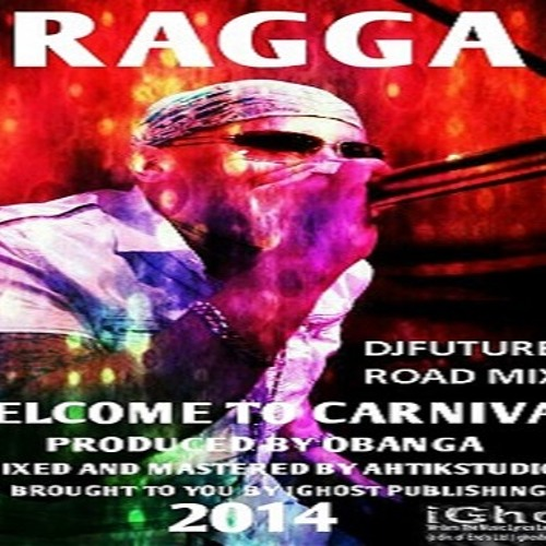 Welcome to Carnival - Ragga - 2014 Soca - (DjFuture Road Mix) (The Carnival Anthem)