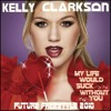 7 - Kelly Clarkson - My Life Would Suck Without You (Future Freestyle 2010)