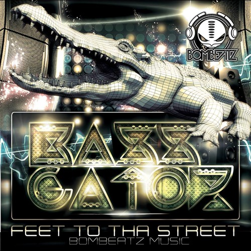 Bassgator - Feet to tha Street