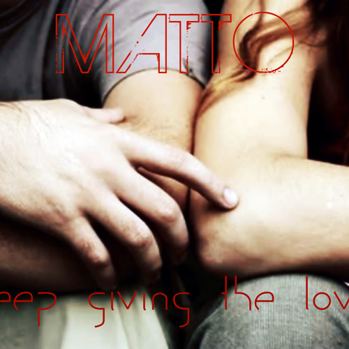 Matto - Keep Giving The Love (Radio Edit)