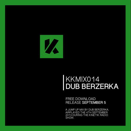 Dub Berzerka   Kinetik Live   04.09.2013   KKMIX014